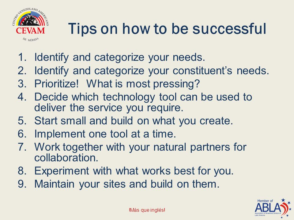 Tips on how to be successful 1.Identify and categorize your needs.