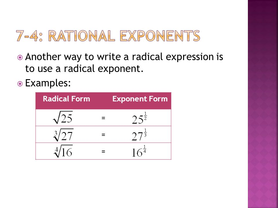  Another way to write a radical expression is to use a radical exponent.