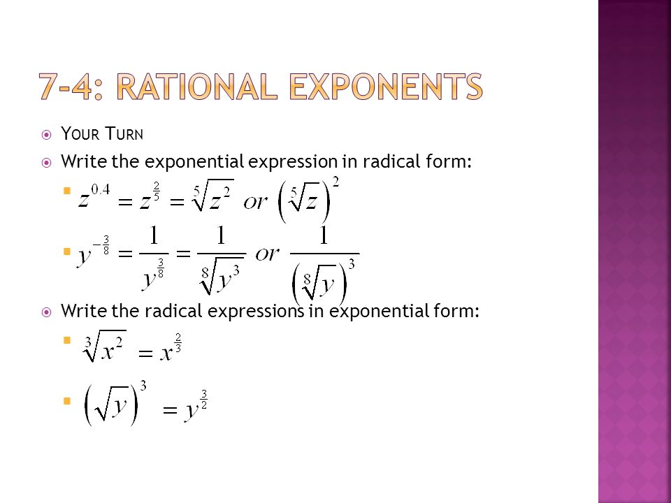  Y OUR T URN  Write the exponential expression in radical form:   Write the radical expressions in exponential form: 