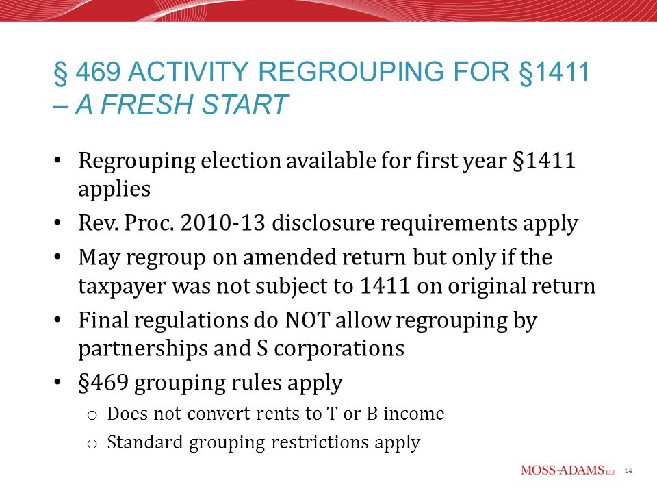 14 § 469 ACTIVITY REGROUPING FOR §1411 – A FRESH START Regrouping election available for first year §1411 applies Rev.