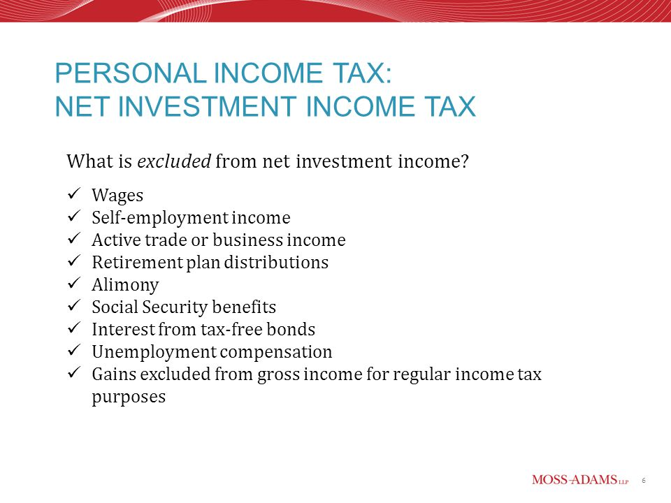 6 PERSONAL INCOME TAX: NET INVESTMENT INCOME TAX What is excluded from net investment income.
