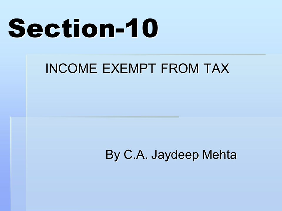 Section-10 INCOME EXEMPT FROM TAX By C.A. Jaydeep Mehta