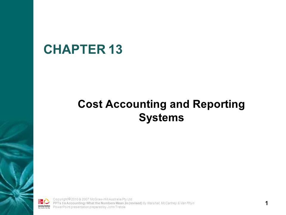 1 Copyright  2010 & 2007 McGraw-Hill Australia Pty Ltd PPTs t/a Accounting: What the Numbers Mean 2e (revised) by Marshall, McCartney & Van Rhyn PowerPoint presentation prepared by John Tretola CHAPTER 13 Cost Accounting and Reporting Systems