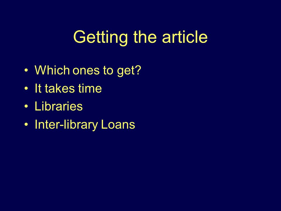 Getting the article Which ones to get It takes time Libraries Inter-library Loans