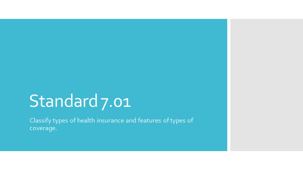Standard 7.01 Classify types of health insurance and features of types of coverage.