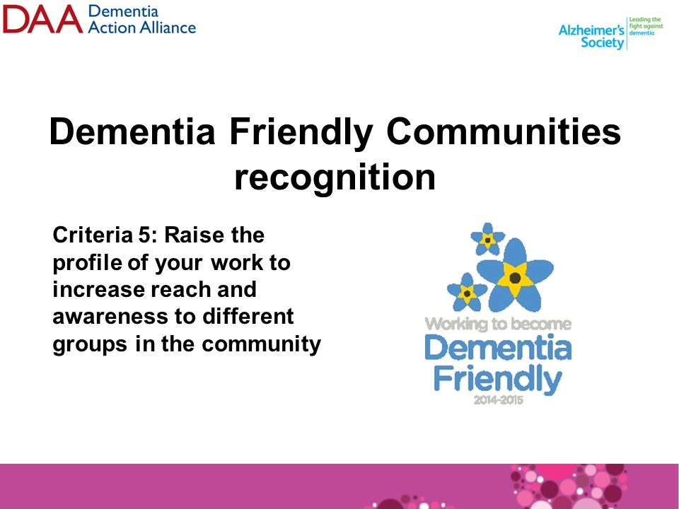 Dementia Friendly Communities recognition Criteria 5: Raise the profile of your work to increase reach and awareness to different groups in the community