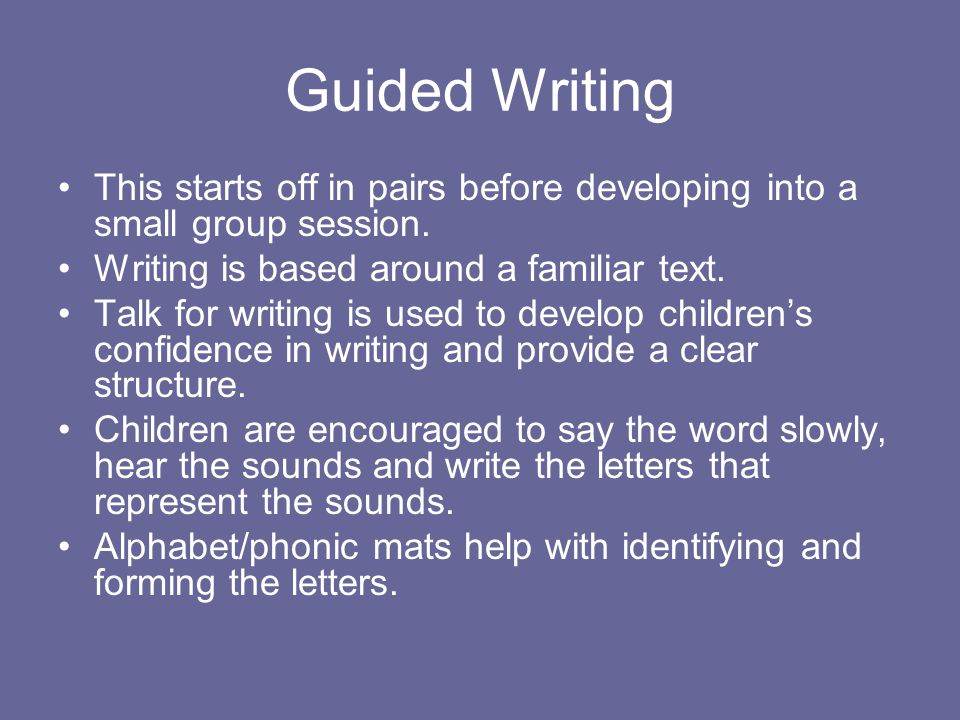 Guided Writing This starts off in pairs before developing into a small group session.