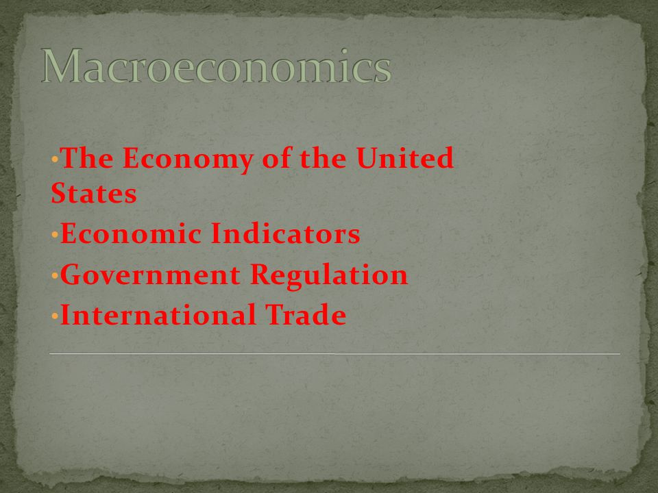 The Economy of the United States Economic Indicators Government Regulation International Trade