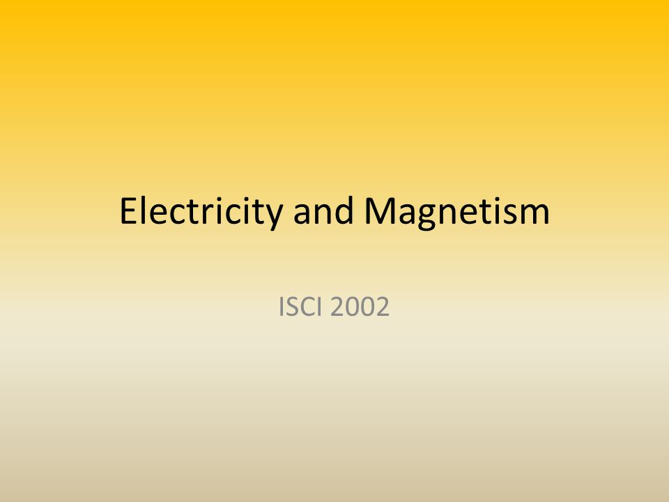 Electricity and Magnetism ISCI 2002