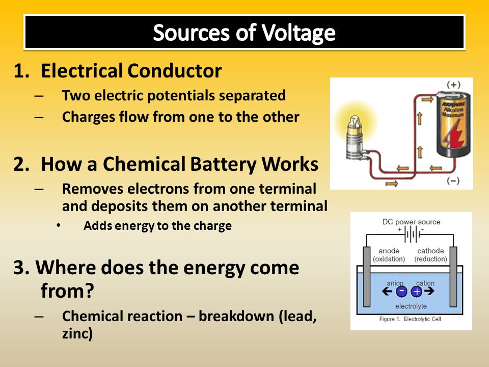 1.Electrical Conductor – Two electric potentials separated – Charges flow from one to the other 2.How a Chemical Battery Works – Removes electrons from one terminal and deposits them on another terminal Adds energy to the charge 3.