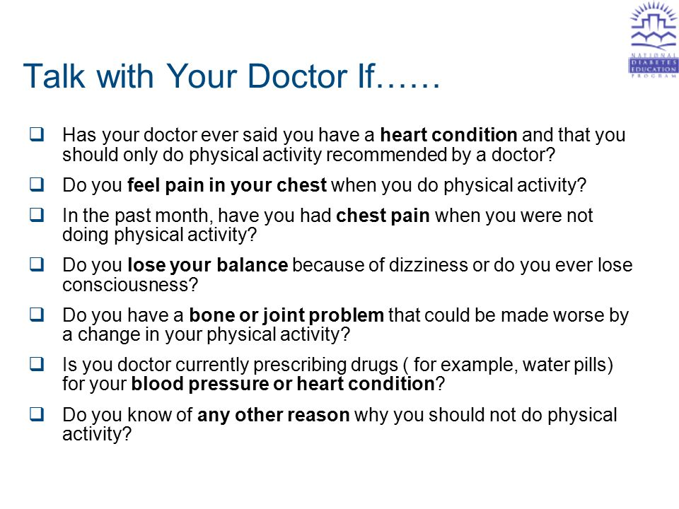 Talk with Your Doctor If……  Has your doctor ever said you have a heart condition and that you should only do physical activity recommended by a doctor.