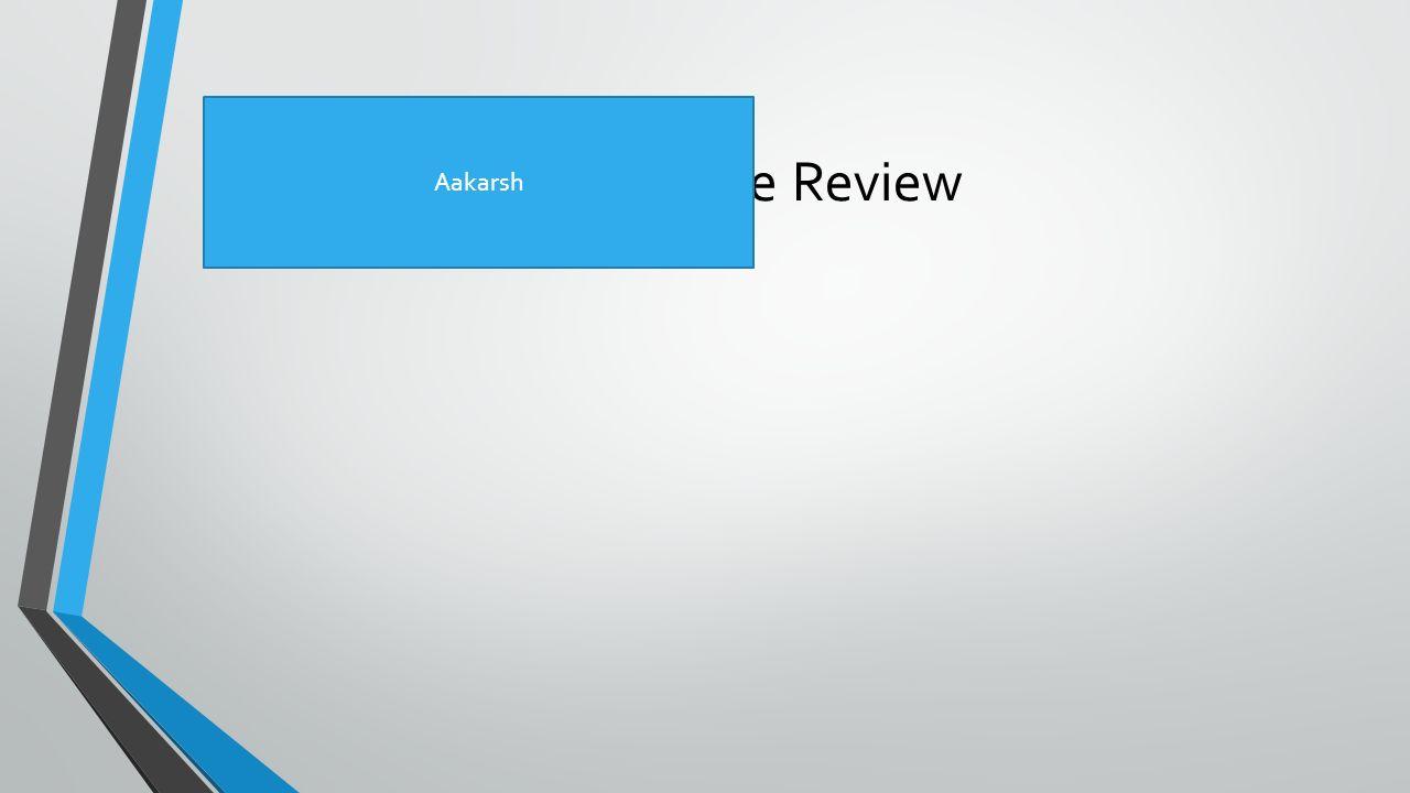 Literature Review Aakarsh