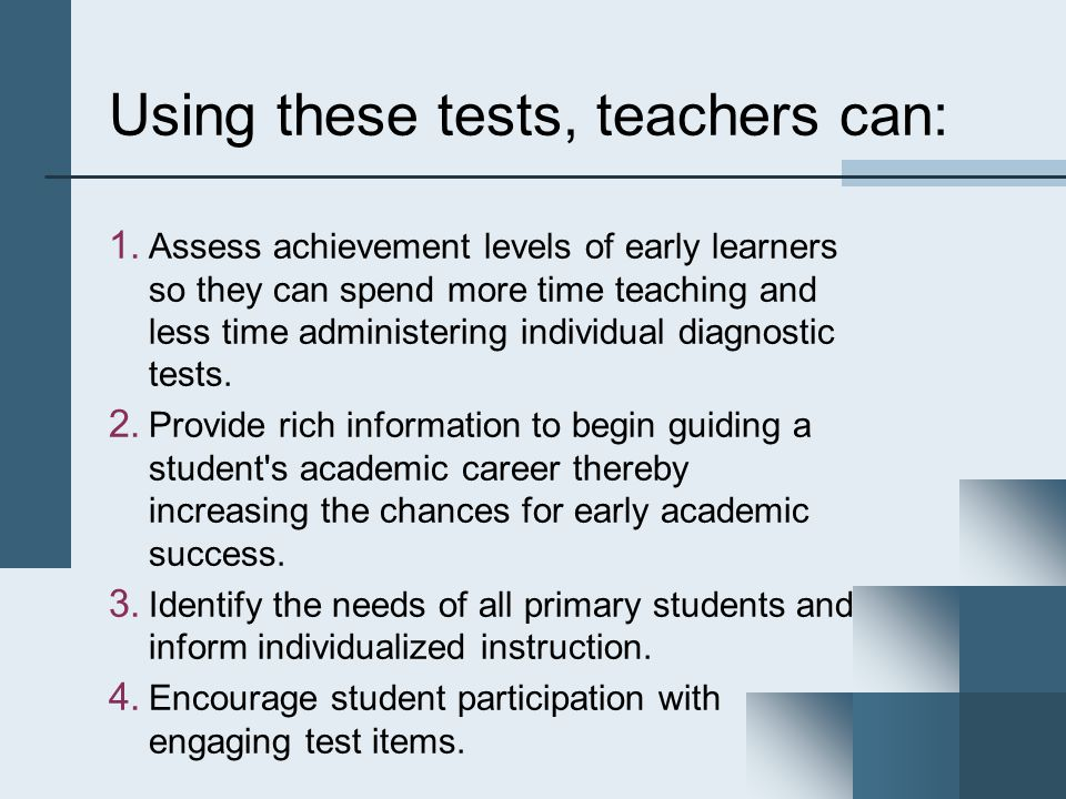 Using these tests, teachers can: 1.