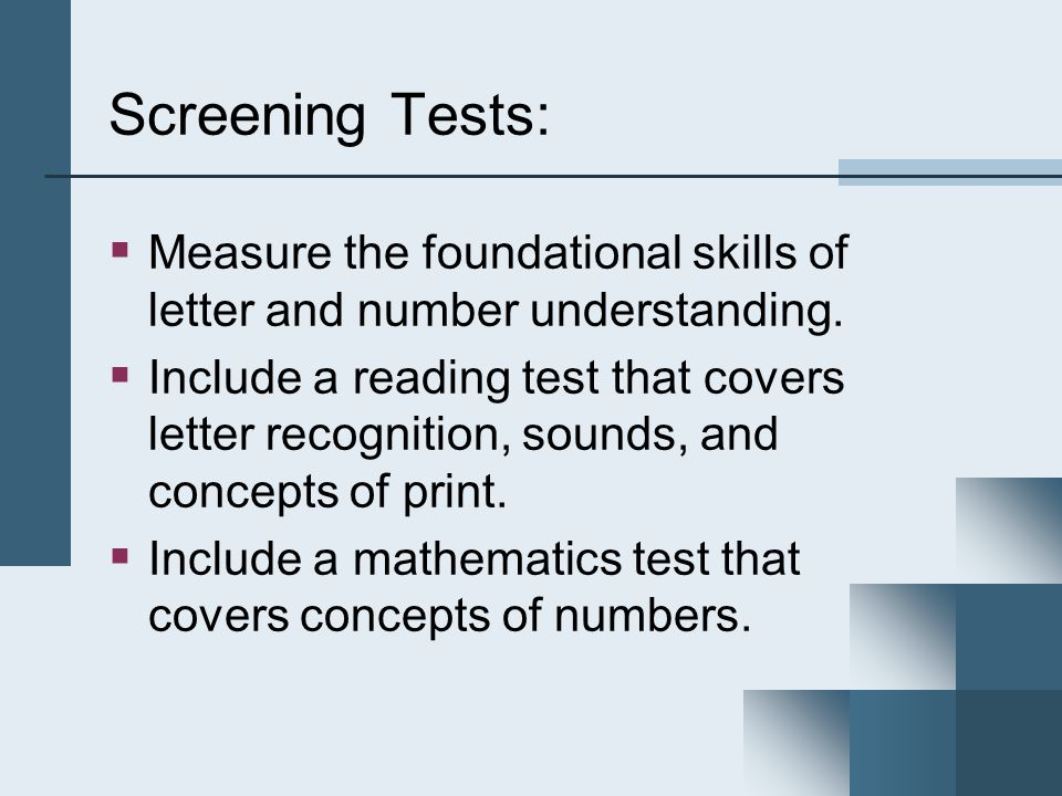 Screening Tests:  Measure the foundational skills of letter and number understanding.