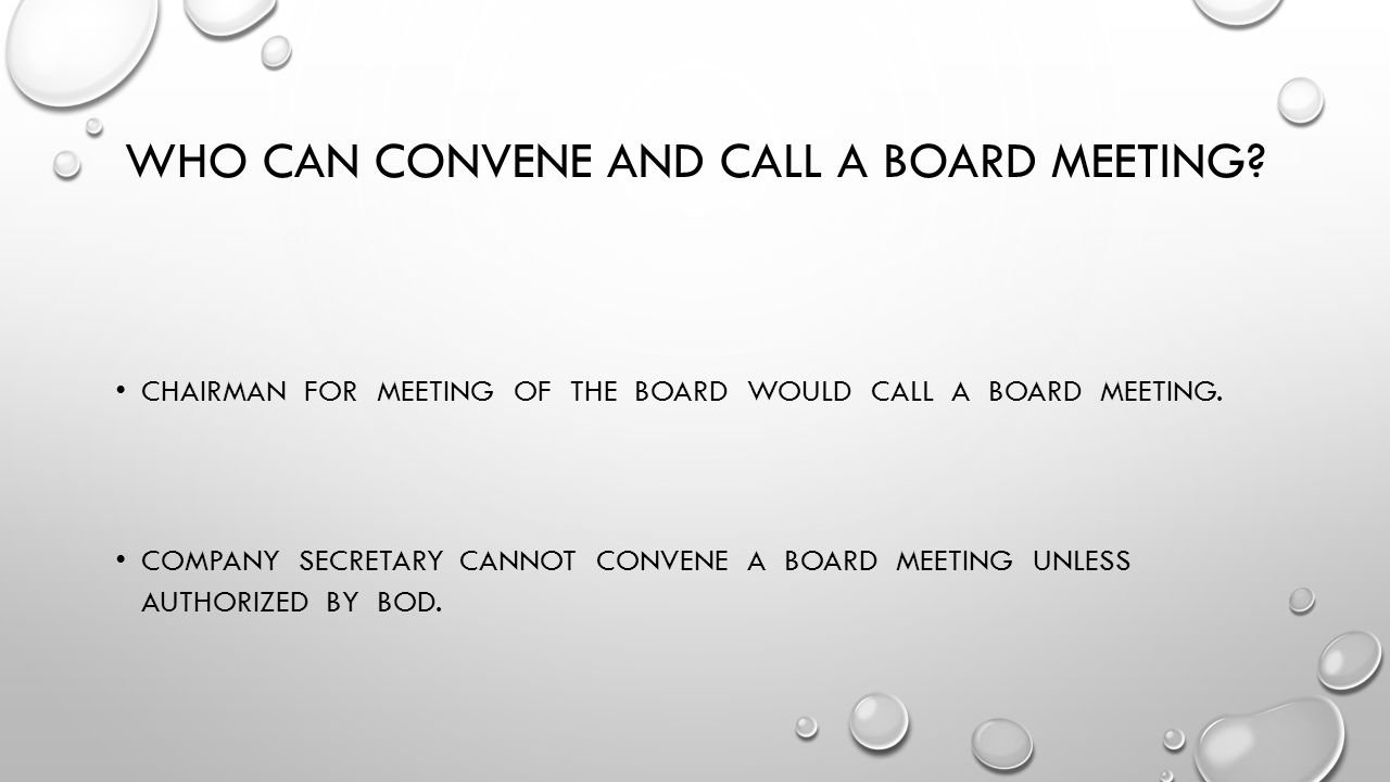 WHO CAN CONVENE AND CALL A BOARD MEETING.