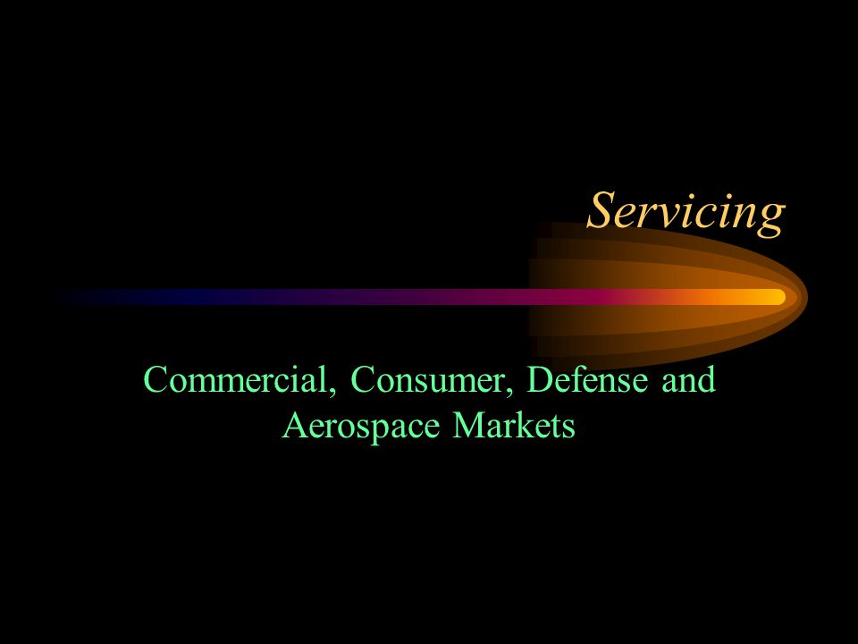 Servicing Commercial, Consumer, Defense and Aerospace Markets
