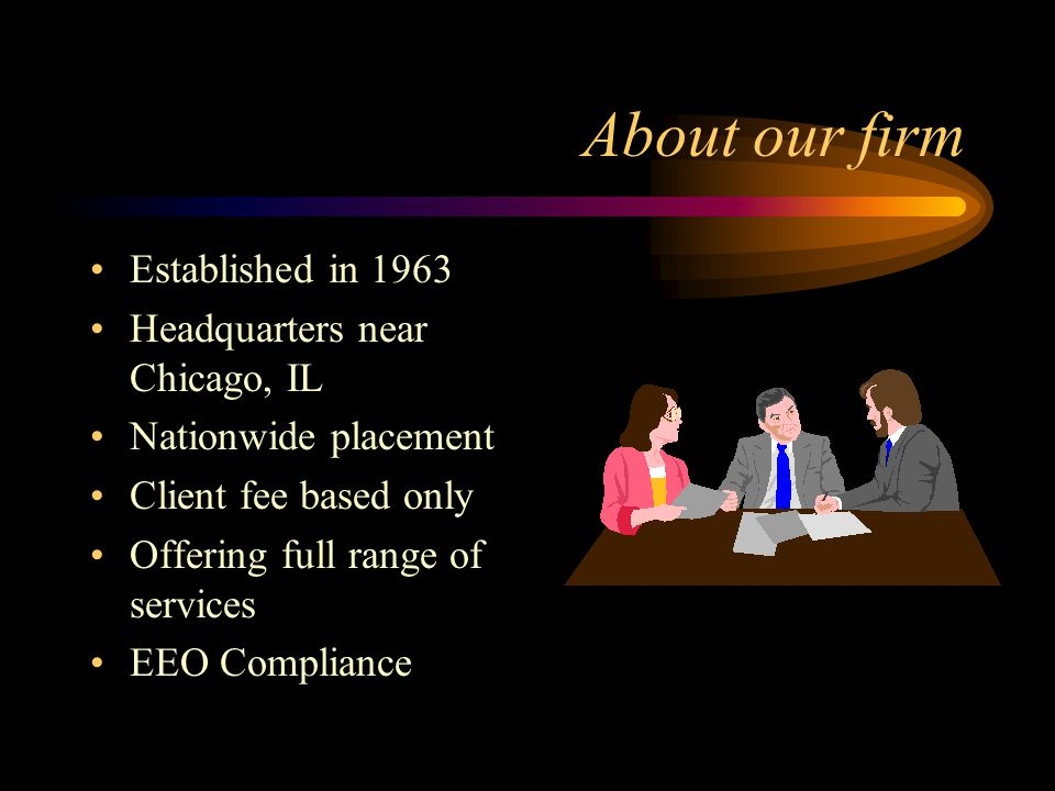 About our firm Established in 1963 Headquarters near Chicago, IL Nationwide placement Client fee based only Offering full range of services EEO Compliance