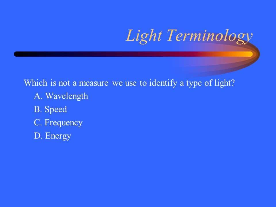 Light Terminology Which is not a measure we use to identify a type of light.