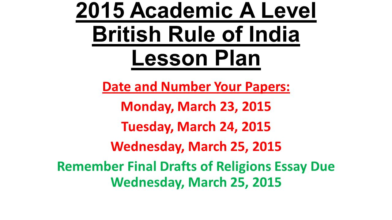 academic a level british rule of lesson plan date and 23 2015 tuesday 24 2015 wednesday 25 2015 remember final drafts of religions essay due wednesday 25 2015