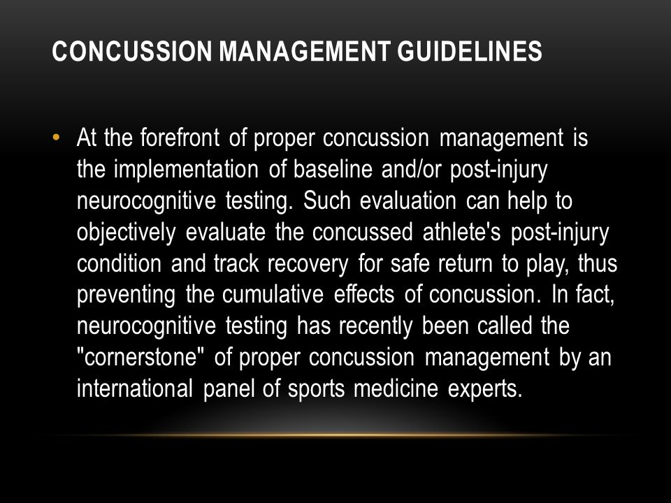 CONCUSSION MANAGEMENT GUIDELINES At the forefront of proper concussion management is the implementation of baseline and/or post-injury neurocognitive testing.