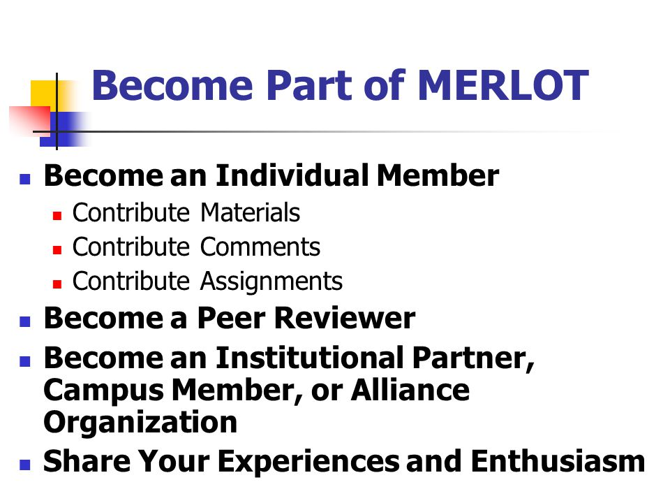 Become Part of MERLOT Become an Individual Member Contribute Materials Contribute Comments Contribute Assignments Become a Peer Reviewer Become an Institutional Partner, Campus Member, or Alliance Organization Share Your Experiences and Enthusiasm