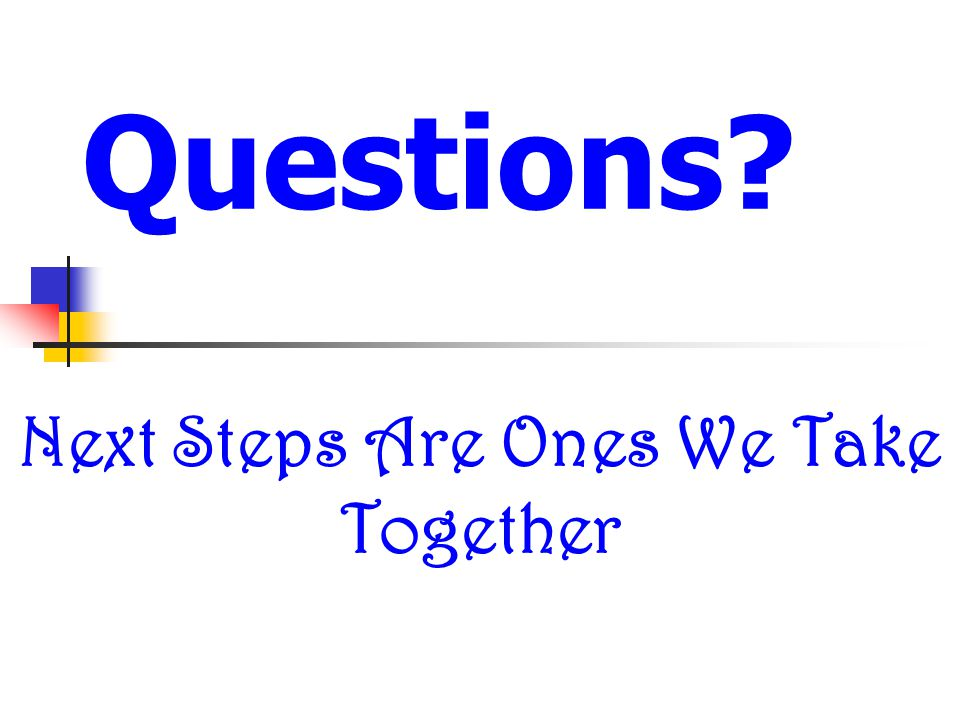 Questions Next Steps Are Ones We Take Together