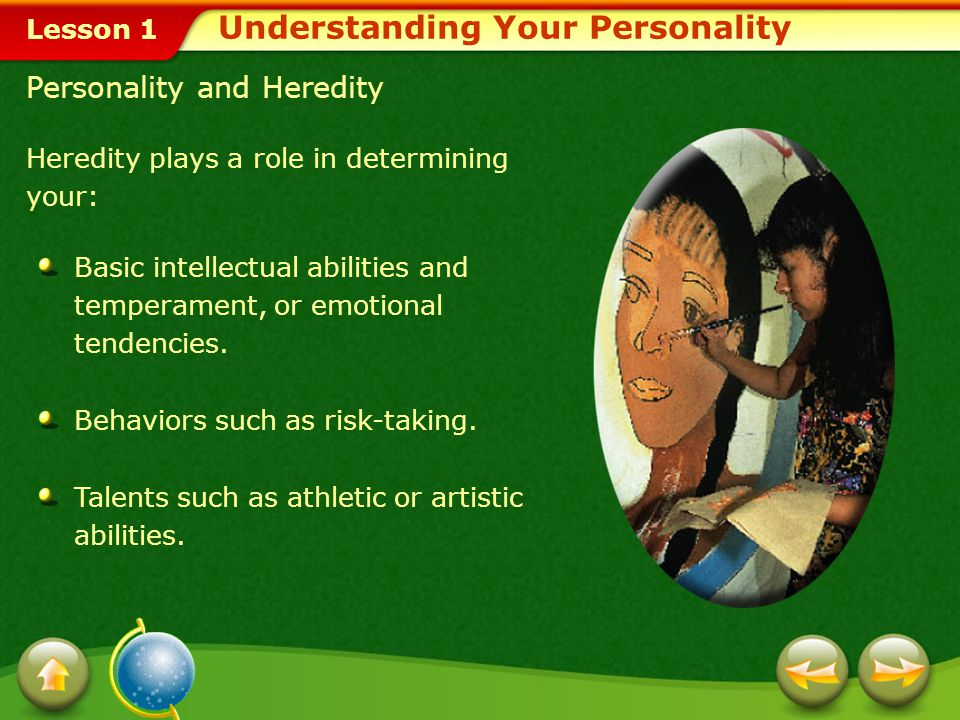 Lesson 1 Understanding Your Personality Influences on Your Personality Your personality:personality Is an important factor in how you choose to meet y