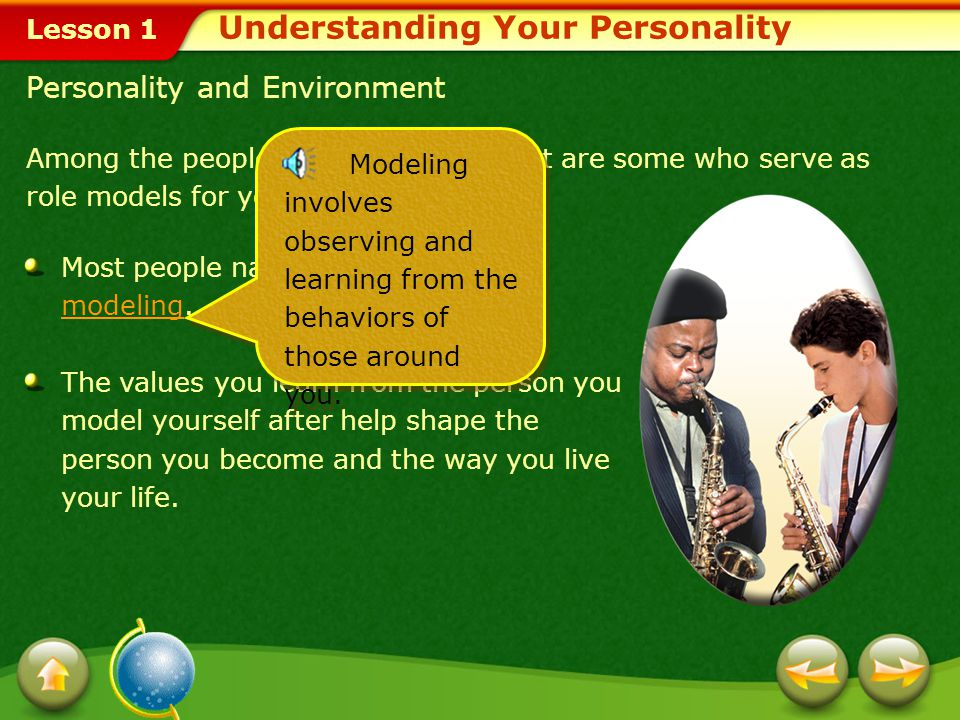 Lesson 1 Your personality:personality Is an important factor in how you choose to meet your needs. Includes your emotional makeup, attitudes, thoughts