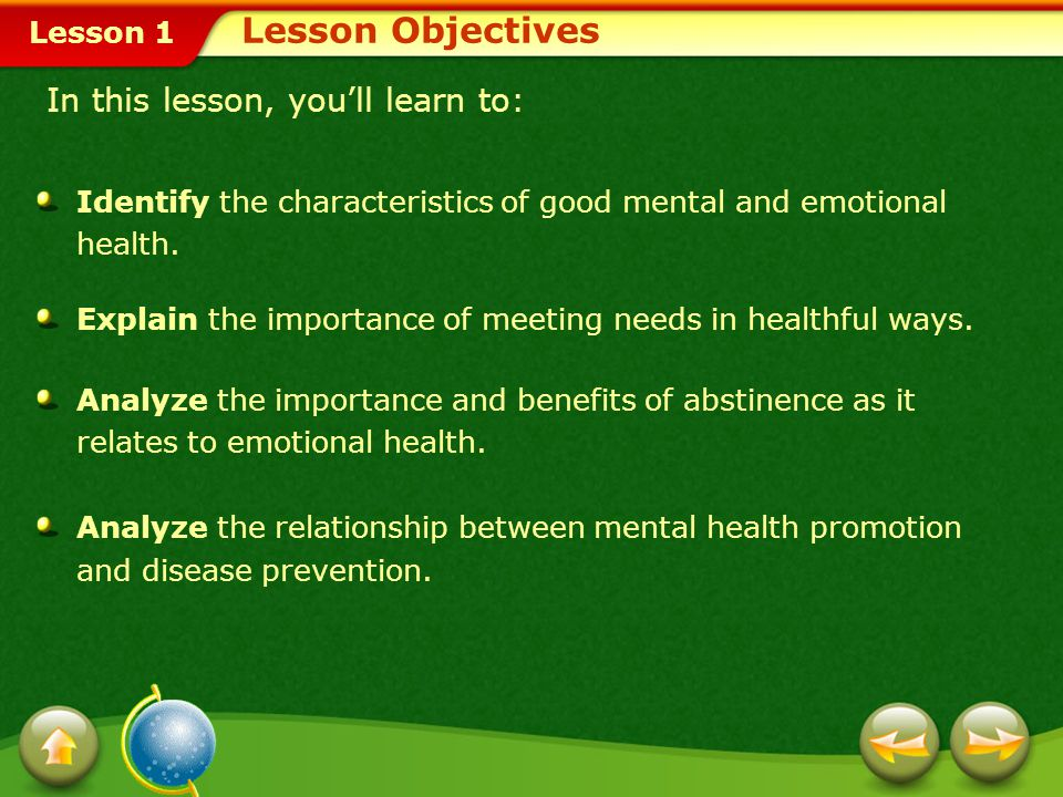 Lesson 1 Your Mental and Emotional Health Someone who is mentally and emotionally healthy can: Usually handle a wide variety of feelings and situation