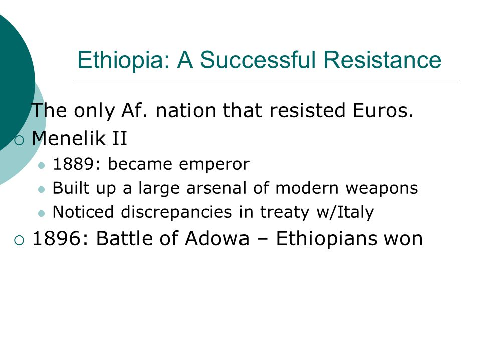 Ethiopia: A Successful Resistance  The only Af. nation that resisted Euros.