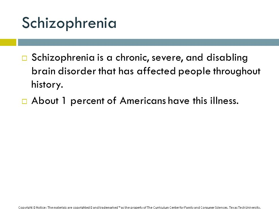 Schizophrenia  Schizophrenia is a chronic, severe, and disabling brain disorder that has affected people throughout history.