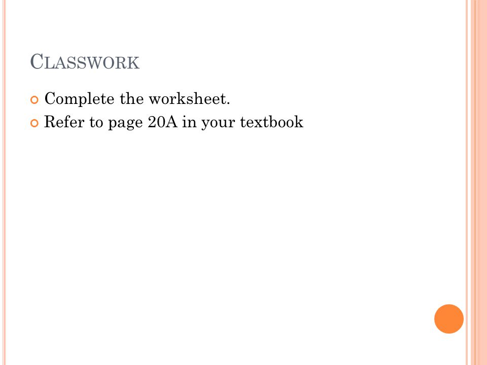 C LASSWORK Complete the worksheet. Refer to page 20A in your textbook