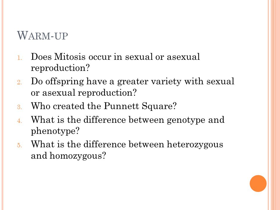 W ARM - UP 1. Does Mitosis occur in sexual or asexual reproduction.