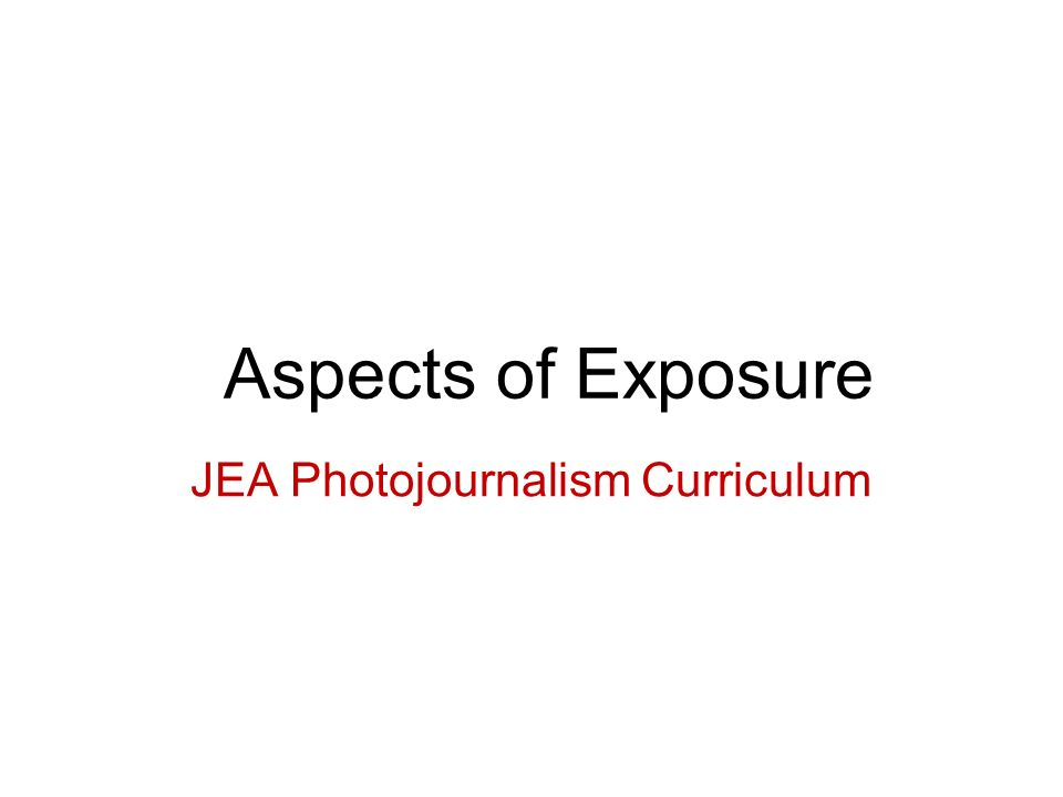 Aspects of Exposure JEA Photojournalism Curriculum