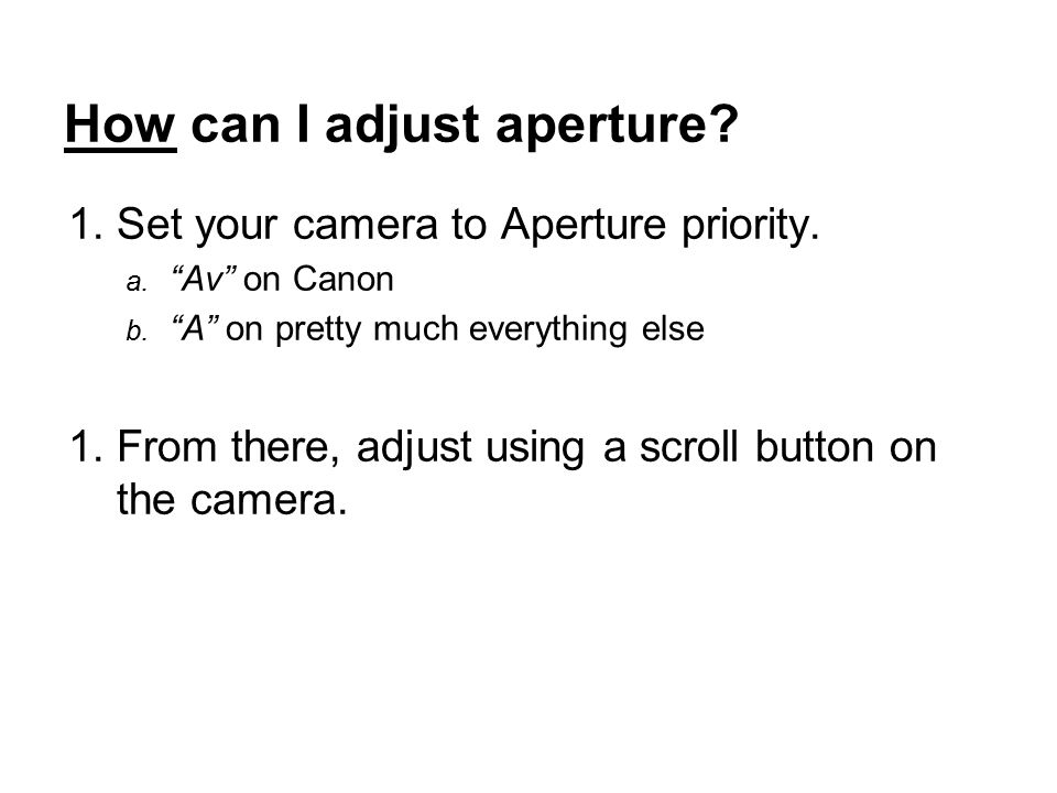 How can I adjust aperture. 1.Set your camera to Aperture priority.