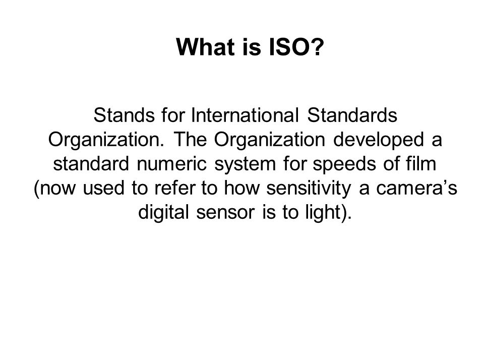 What is ISO. Stands for International Standards Organization.