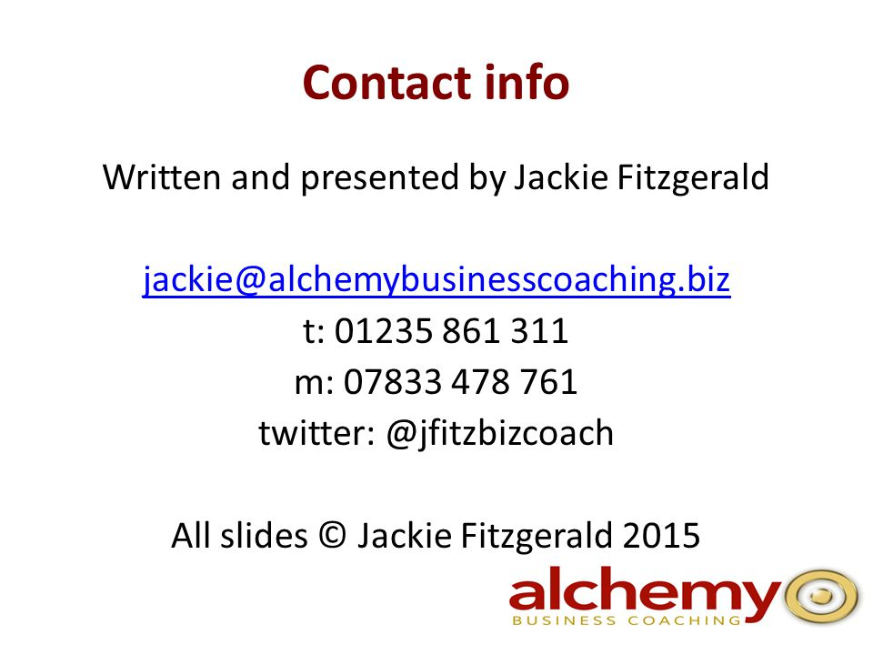 Contact info Written and presented by Jackie Fitzgerald t: m: All slides © Jackie Fitzgerald 2015