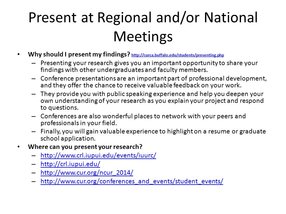 Present at Regional and/or National Meetings Why should I present my findings.