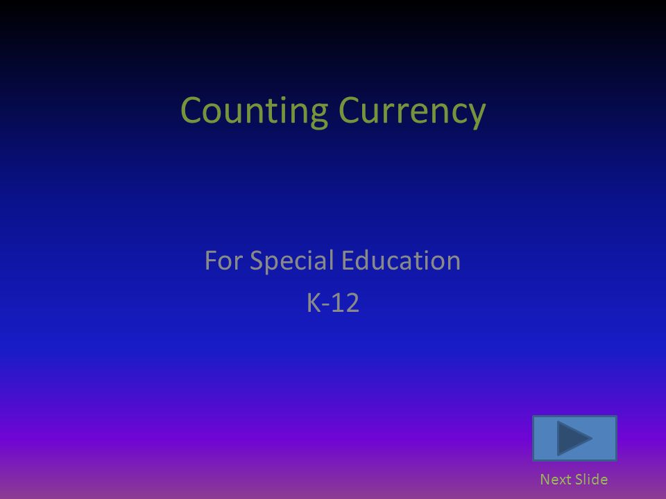 Counting Currency For Special Education K-12 Next Slide