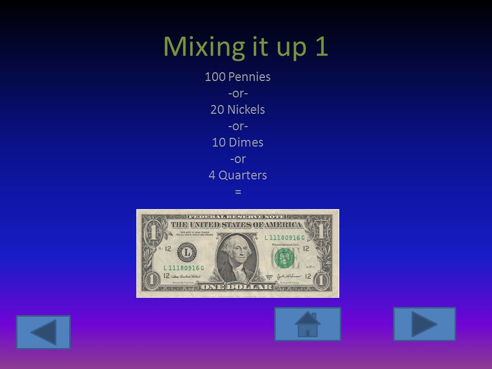 Mixing it up Pennies -or- 20 Nickels -or- 10 Dimes -or 4 Quarters =