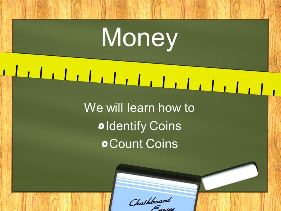 Money We will learn how to Identify Coins Count Coins