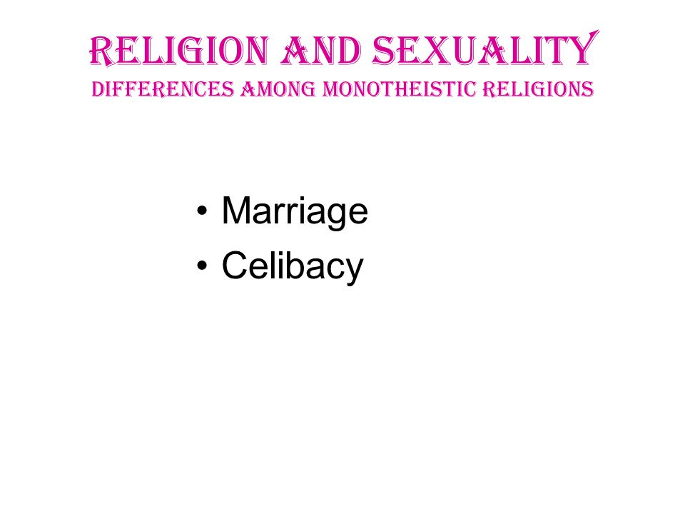 RELIGION AND Sexuality differences among monotheistic religions Marriage Celibacy
