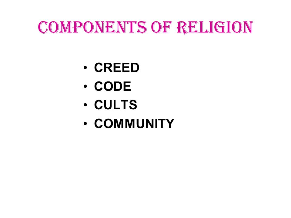 COMPONENTS OF RELIGION CREED CODE CULTS COMMUNITY