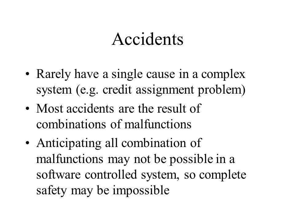 Accidents Rarely have a single cause in a complex system (e.g.
