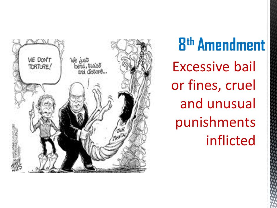 8 th Amendment Excessive bail or fines, cruel and unusual punishments inflicted