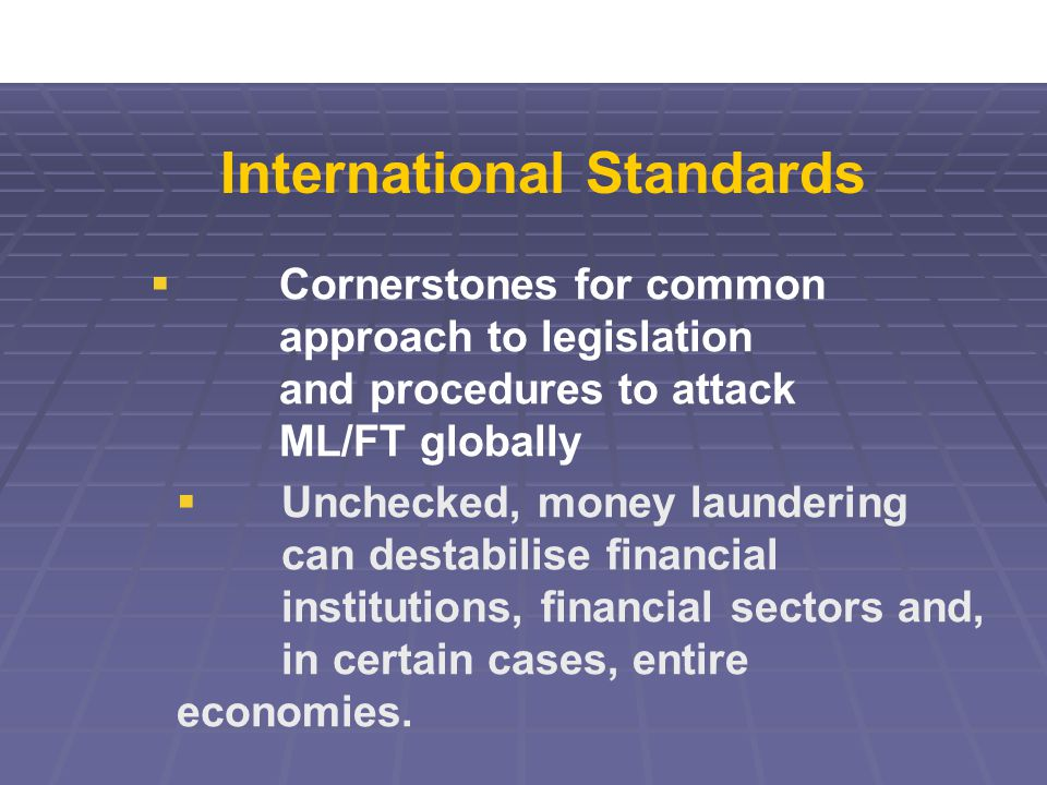  Unchecked, money laundering can destabilise financial institutions, financial sectors and, in certain cases, entire economies.