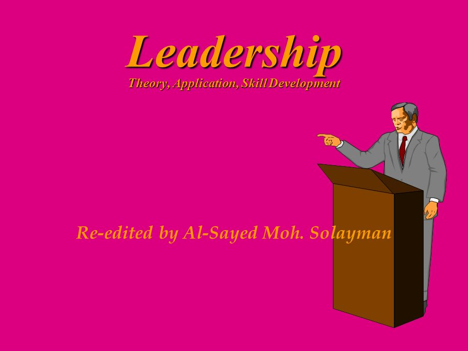 Leadership Theory, Application, Skill Development Re-edited by Al-Sayed Moh. Solayman