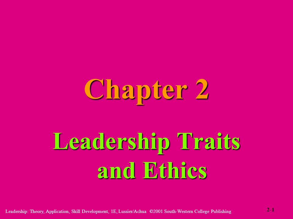 Leadership: Theory, Application, Skill Development, 1E, Lussier/Achua ©2001 South-Western College Publishing Chapter 2 Leadership Traits and Ethics 2-