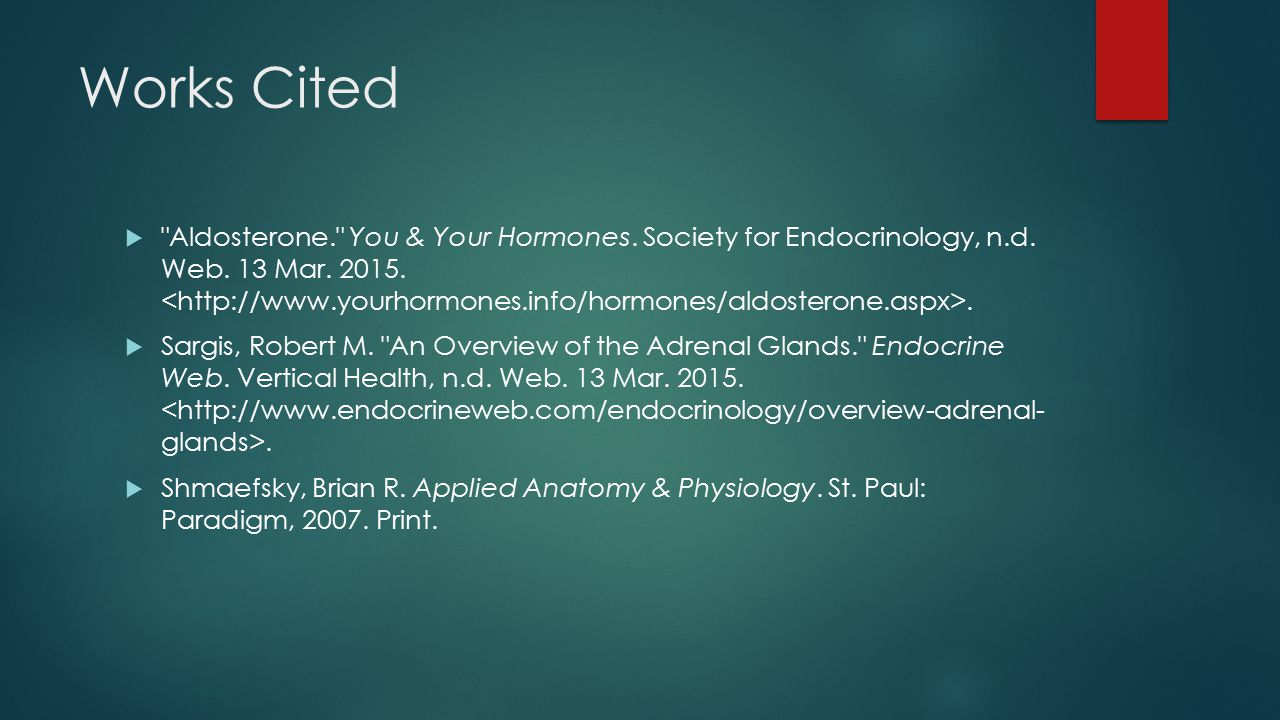 Works Cited  Aldosterone. You & Your Hormones. Society for Endocrinology, n.d.