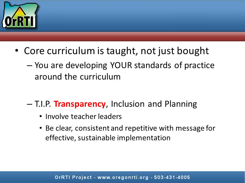 Developing Standards Core curriculum is taught, not just bought – You are developing YOUR standards of practice around the curriculum – T.I.P.